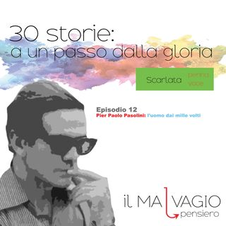 12 - Pier Paolo Pasolini: l'uomo dai mille volti