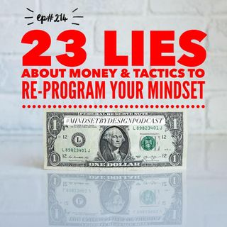 #214: 23 Lies About Money and Tactics to Re-program Mindset