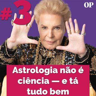 #03 - Astrologia não é ciência — e tá tudo bem