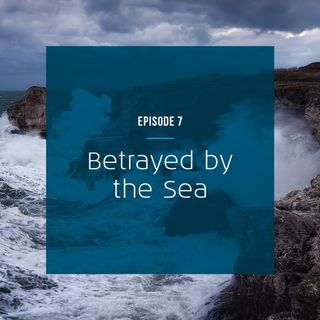 Betrayed by the sea