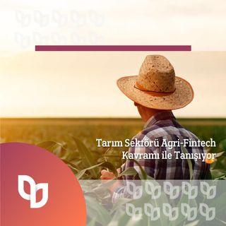 Tarım Sektörü Agri-Fintech Kavramı ile Tanışıyor...