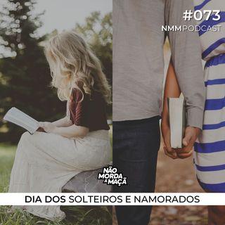 #73 - Dia dos solteiros e namorados
