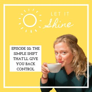 Episode 22: The Simple Shift That'll Give You Back Control