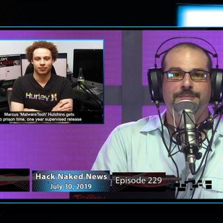Hack Naked News #229 - July 30, 2019