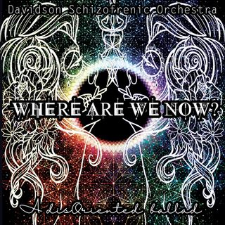 Where Are We Now? - A disOriented ballad -