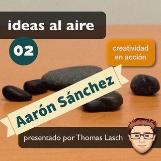 Ideas 002: Aarón Sánchez - Fotógrafo