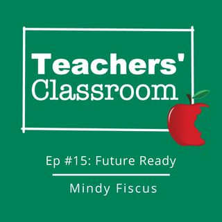 Ep15:  The Future Ready Framework with Mindy Fiscus