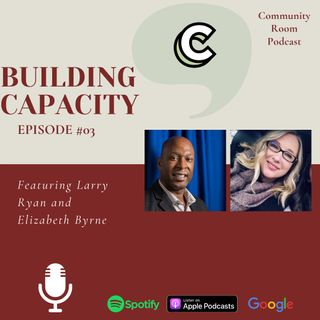 "Episode #03: ""Building Capacity"" with Larry Ryan and Elizabeth Byrne"