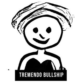 Tremendo Bullship