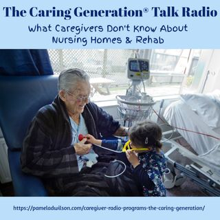 Nursing Homes & Rehab: What Caregivers Don't Know