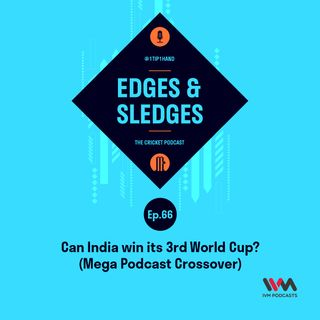 Ep. 66: Can India win its 3rd World Cup? (Mega Podcast Crossover)