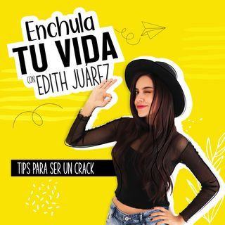 Enchula Tu Vida: Tips para ser un crack