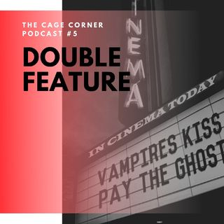 Vampire's Kiss + Pay the Ghost | The Cage Corner Podcast #5