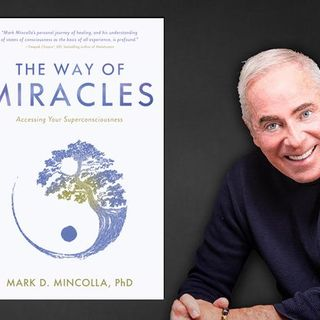 The Way of Miracles with Mark Mincolla PhD
