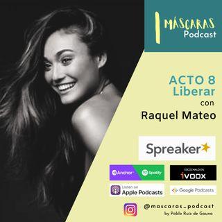 ACTO 8 - Liberar (con Raquel Mateo)