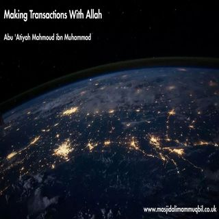 Making Transactions With Allah | Abu 'Atiyah Mahmoud ibn Muhammad