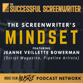 Ep 77 - The Screenwriter's Mindset with Jeanne Veillette Bowerman