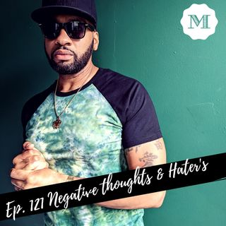 Ep. 122 Haters & Negative Thoughts