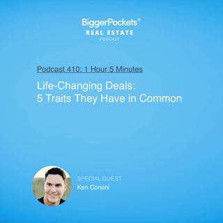 410: Life-Changing Deals: 5 Traits They Have in Common with Ken Corsini
