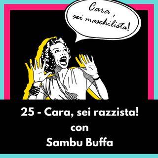 Cara, sei razzista! con Sambu Buffa - Ep 25