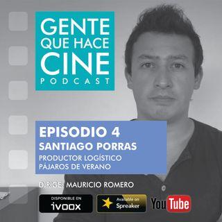 EP4: CINE Y PRODUCCIÓN LOGÍSTICA: Santiago Porras (Pájaros de Verano, Gente de Bien, Litigante)