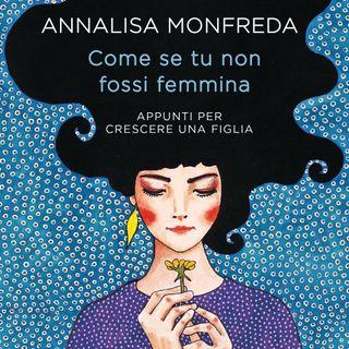 """Annalisa Monfreda """"Come se tu non fossi femmina"""""""