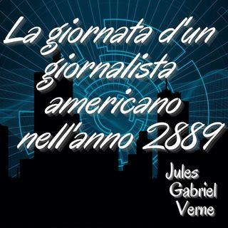 La giornata d'un giornalista americano nell'anno 2889 - Jules Gabriel Verne