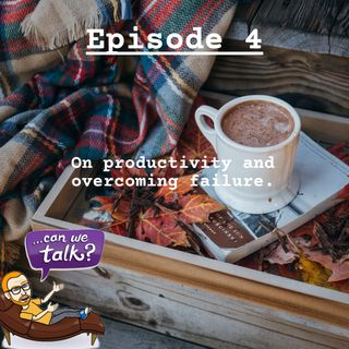004: Can we talk about overcoming failure?