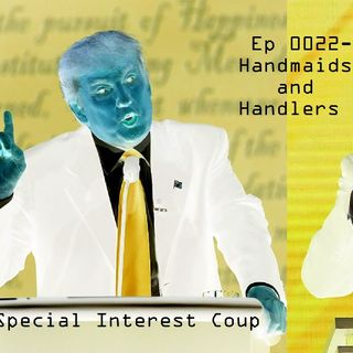 Ep 0022 - Handmaids and Handlers