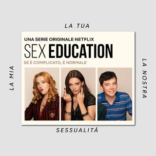 """Sex Education"": che se ne parli!"
