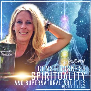 Consciousness, Spirituality and Supernatural Abilities | Michelle Lucas
