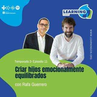 T2/E11  Criar hijos emocionalmente equilibrados, con Rafael Guerrero