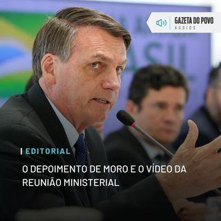 Editorial: O depoimento de Moro e o vídeo da reunião ministerial