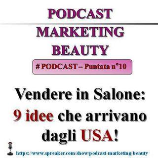 Vendere di più in salone: 9 idee che arrivano dagli USA! (Podcast Marketing Beauty n°10)...