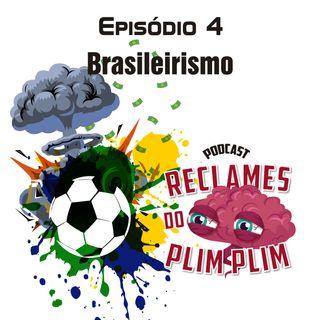 Episódio 4 - Brasileirismo - Reclames do Plim Plim