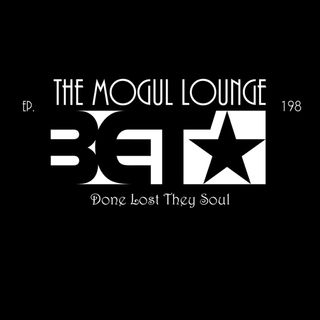 The Mogul Lounge Episode 198: BET Done Lost They Soul?