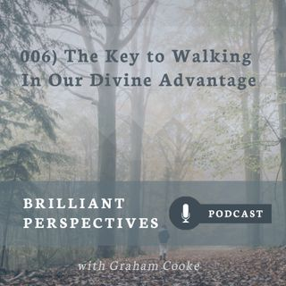 The Key to Walking in Our Divine Advantage