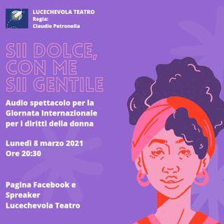 Lucechevola Teatro - 8 marzo 2021 - Sii dolce, con me sii gentile