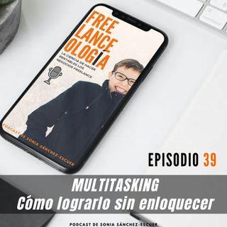 Multitasking: Cómo lograrlo sin enloquecer S3E39