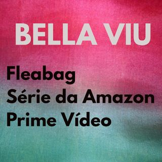 Bella Viu - 05 - Fleabag - Série - Amazon Prime Vídeo