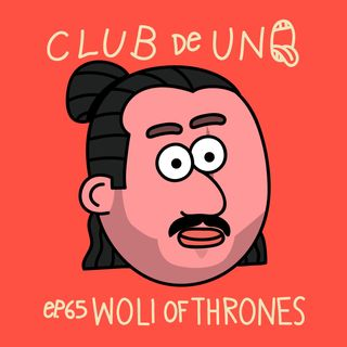 Episodio 65: WOLI OF THRONES