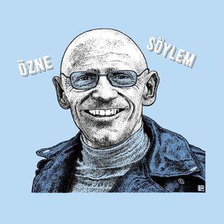 Michel Foucault Üzerine (4): Söylem ve Özne