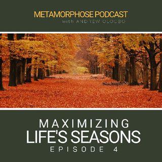 """""""Maximizing Life's Seasons - Episode 4"""""""