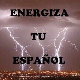 Energiza Tu Español. Episodio 2. Expresiones y dichos populares.