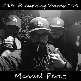 #13: Recurring Voices #06 - Manuel Perez