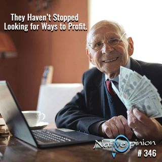 """EPISODE 346  """"They Haven't Stopped Looking for Ways to Profit."""""""