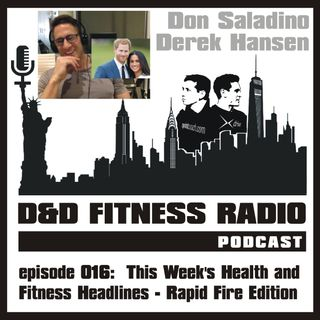 D&D Fitness Radio Podcast - Episode 016:  This Week's Health and Fitness Headlines