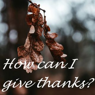 How Can I Give Thanks?