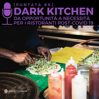 #8 - Dark Kitchen, da opportunità a necessità dei ristoranti post-Covid 19