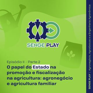 Senge Play Agro Ep2 Parte 2 - O Papel do estado no campo